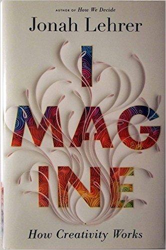 """Imagine: How Creativity Works"" by Jonah Lehrer"